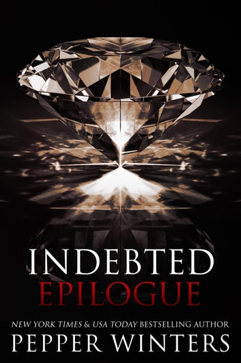Indebted Epilogue - Indebted, #7 ebook by Pepper Winters