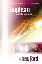 Explaining Baptism in the Holy Spirit ebook by Jack Hayford