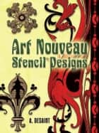 Art Nouveau Stencil Designs ebook by A. Desaint