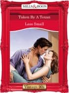 Taken By A Texan (Mills & Boon Vintage Desire) ebook by Lass Small