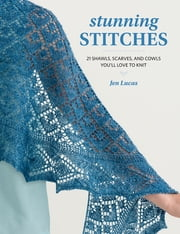 Stunning Stitches - 21 Shawls, Scarves, and Cowls You'll Love to Knit ebook by Jen Lucas
