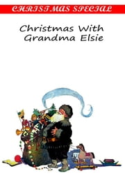 Christmas With Grandma Elsie [Christmas Summary Classics] ebook by Martha Finley