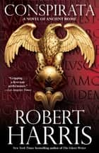 Conspirata - A Novel of Ancient Rome ebook by Robert Harris