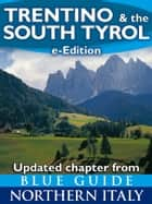Blue Guide Trentino & the South Tyrol with Trento, Bolzano, Rovereto, Merano, Bressanone and the Dolomites ebook by Paul Blanchard