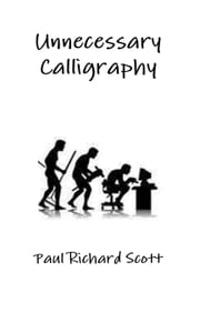 Unnecessary Calligraphy - The Architects of Babel, #2 ebook by Paul Richard Scott