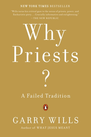 Why Priests? - A Failed Tradition ebook by Garry Wills