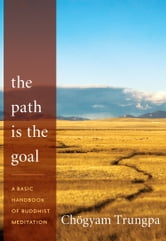 The Path Is the Goal - A Basic Handbook of Buddhist Meditation ebook by Chogyam Trungpa