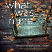 What Was Mine - A Novel audiobook by Helen Klein Ross