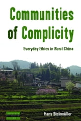 Communities of Complicity - Everyday Ethics in Rural China ebook by Steinm