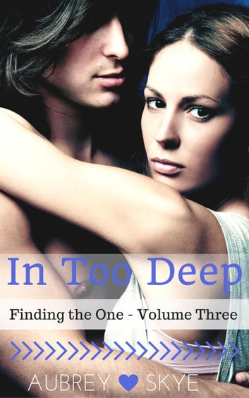 In Too Deep (Finding the One - Volume Three) - Finding the One, #3 ebook by Aubrey Skye