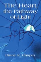 The Heart, The Pathway of Light ebook by Diane K. Chapin