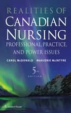Realities of Canadian Nursing - Professional, Practice, and Power Issues ebook by Carol McDonald, Marjorie McIntyre