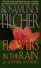 Flowers In the Rain & Other Stories ebook by Rosamunde Pilcher