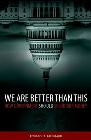 We Are Better Than This - How Government Should Spend Our Money ebook by Edward D. Kleinbard