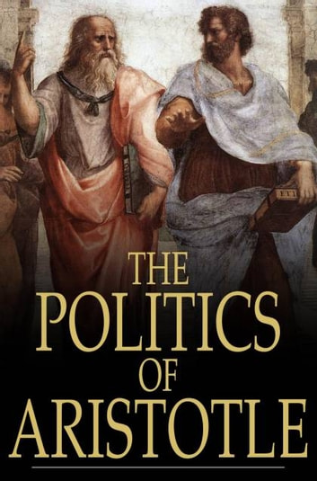 The Politics of Aristotle - A Treatise on Government ebook by Aristotle