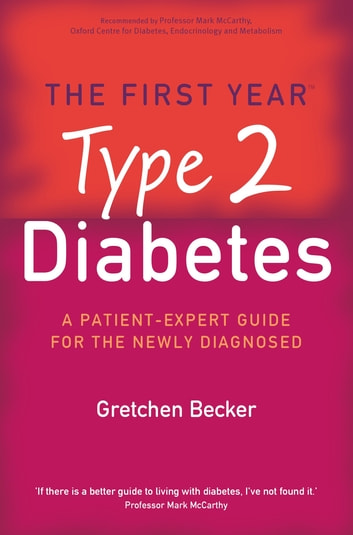 The First Year: Type 2 Diabetes - A Patient-Expert Guide for the Newly Diagnosed ebook by Gretchen Becker