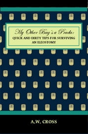 My Other Bag's a Prada: Quick and Dirty Tips for Surviving an Ileostomy ebook by A.W. Cross