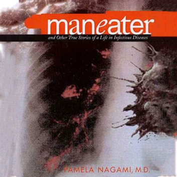 Maneater - And Other True Stories of a Life in Infectious Diseases audiobook by Pamela Nagami, M.D.