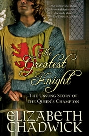 The Greatest Knight - The Unsung Story of the Queen's Champion ebook by Elizabeth Chadwick