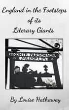 England in the Footsteps of Its Literary Giants ebook by