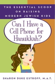 Can I Have a Cell Phone for Hanukkah? - The Essential Scoop on Raising Modern Jewish Kids ebook by Sharon Duke Estroff