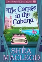 The Corpse in the Cabana - A Humorous Bookish Mystery ebook by Shéa MacLeod