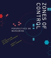 Zones of Control - Perspectives on Wargaming ebook by Pat Harrigan, Matthew G. Kirschenbaum, James F. Dunnigan,...