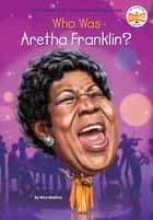 Who Was Aretha Franklin? ebook by Nico Medina, Who HQ, Gregory Copeland