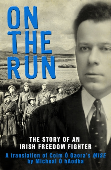 On the Run: The Story of an Irish Freedom Fighter ebook by