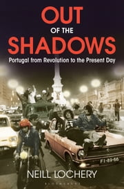 Out of the Shadows - Portugal from Revolution to the Present Day ebook by Dr. Neill Lochery