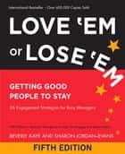 Love 'Em or Lose 'Em - Getting Good People to Stay ebook by Beverly Kaye, Sharon Jordan-Evans