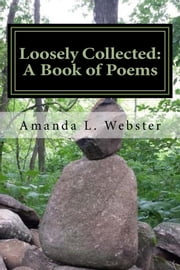 Loosely Collected: A Book of Poems ebook by Amanda L. Webster