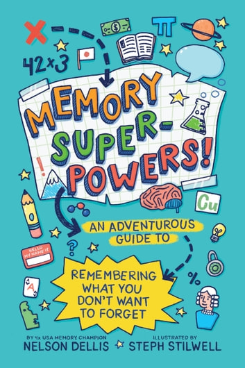 Memory Superpowers! - An Adventurous Guide to Remembering What You Don't Want to Forget ebook by Nelson Dellis