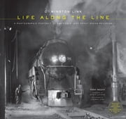 O. Winston Link: Life Along the Line - A Photographic Portrait of America's Last Great Steam Railroad ebook by Tony Reevy,O. Winston Link,Scott Lothes