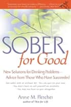 Sober for Good - New Solutions for Drinking Problems -- Advice from Those Who Have Succeeded eBook by Anne M. Fletcher M.S., R.D.