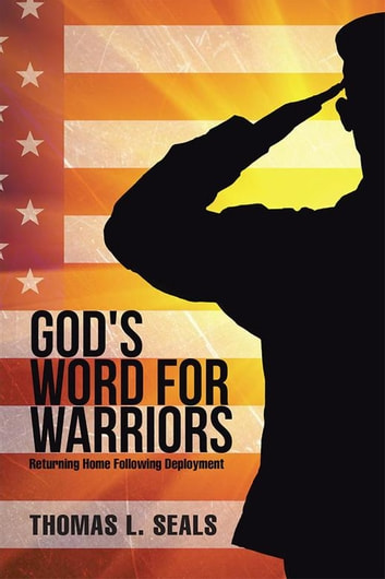 God's Word for Warriors - Returning Home Following Deployment ebook by Thomas Seals