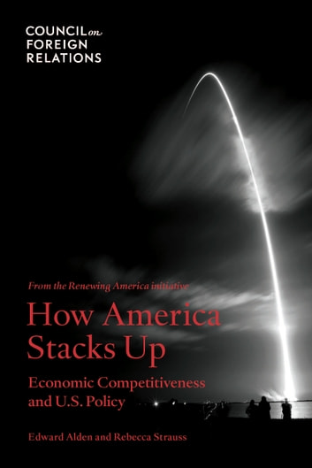 How America Stacks Up - Economic Competitiveness and U.S. Policy ebook by Edward Alden,Rebecca Strauss