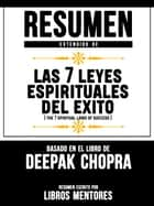 Resumen Extendido De Las 7 Leyes Espirituales Del Exito (The 7 Spiritual Laws Of Success) – Basado En El Libro De Deepak Chopra ebook by Libros Mentores