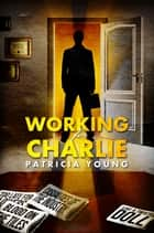 Working for Charlie ebook by Patricia Young