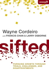 Sifted - Pursuing Growth through Trials, Challenges, and Disappointments ebook by Wayne Cordeiro