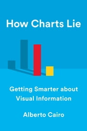 How Charts Lie: Getting Smarter about Visual Information ebooks by Alberto Cairo