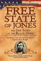 The Free State of Jones and The Echo of the Black Horn - Two Sides of the Life and Activities of Captain Newt Knight ebook by Thomas Jefferson Knight, Ethel Knight, Jim Kelly
