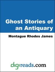 Ghost Stories of an Antiquary ebook by James, Montague Rhodes