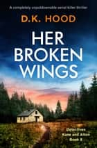 Her Broken Wings - A completely unputdownable serial killer thriller ebook by D.K. Hood