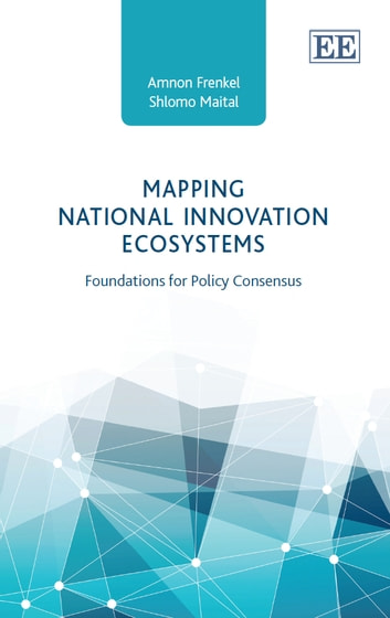 Mapping National Innovation Ecosystems - Foundations for Policy Consensus ebook by Frenkel,A.,Maital,S.