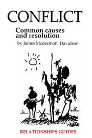 Conflict: Causes and resolution - A Notion Publishing life guide ebook by James McDermott Davidson