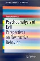 Psychoanalysis of Evil - Perspectives on Destructive Behavior ebook by Henry Kellerman