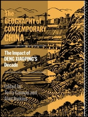 The Geography of Contemporary China - The Impact of Deng Xiaoping's Decade ebook by Terry Cannon,Alan Jenkins