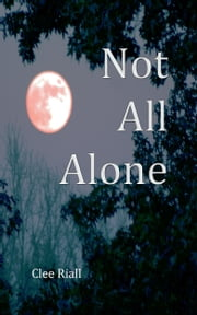 Not All Alone ebook by Clee Riall