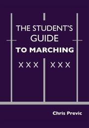 The Student's Guide to Marching ebook by Christopher Previc